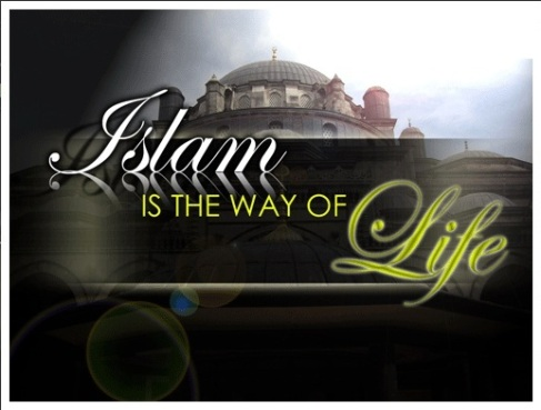 ISLAM IS THE WAY OF LIFE
